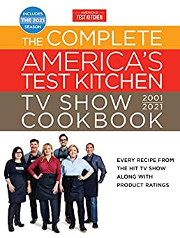 The Complete America's Test Kitchen TV Show Cookbook 2001-2021: Every Recipe from the HIt TV Show Along with Product Ratings Includes the 2021 Season (Complete ATK TV Show Cookbook)